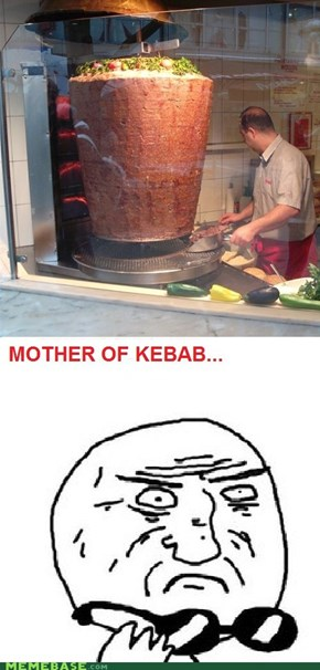 Mother of Kebab...