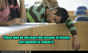 Those who do not learn the lessons of history are doomed to repeat it.