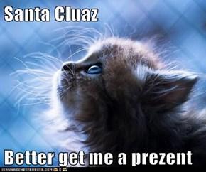 Santa Cluaz   Better get me a prezent