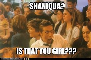 SHANIQUA?