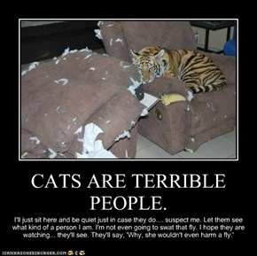 CATS ARE TERRIBLE PEOPLE.
