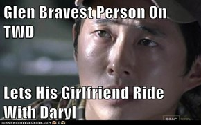 Glen Bravest Person On TWD  Lets His Girlfriend Ride With Daryl