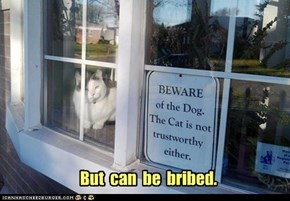 But  can  be  bribed.