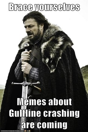Brace yourselves  Memes about Gulfline crashing are coming