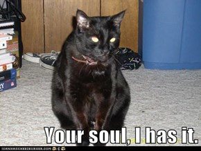 Your soul, I has it.