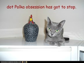 dot Polka obsession has got to stop.