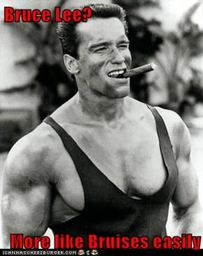 Bruce Lee?  More like Bruises easily