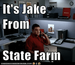It's Jake From  State Farm