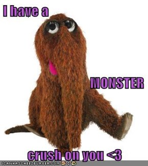 I have a                                MONSTER crush on you <3