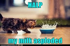 HALP  my milk asploded