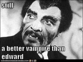 still  a better vampire than edward