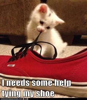 I needs some help tying my shoe