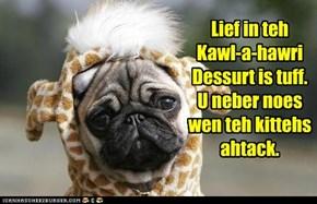 Lief in teh  Kawl-a-hawri Dessurt is tuff. U neber noes wen teh kittehs ahtack.