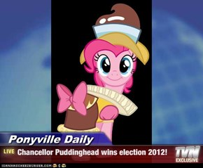 Ponyville Daily - Chancellor Puddinghead wins election 2012!