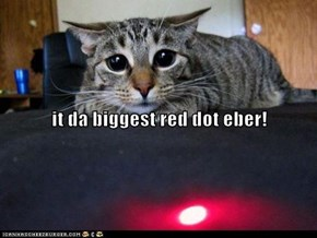 it da biggest red dot eber!
