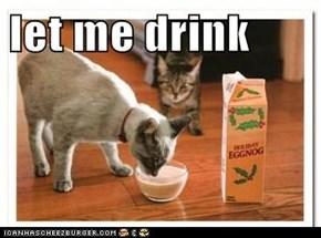 let me drink