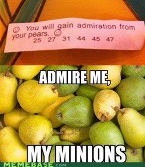 Admiration from your pears.