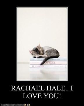 RACHAEL HALE.. I LOVE YOU!