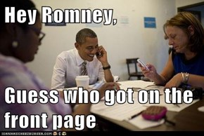 Hey Romney,  Guess who got on the front page