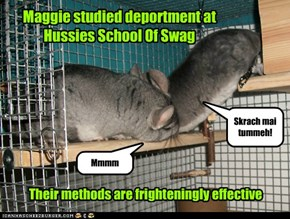 Maggie studied deportment at Hussies School Of Swag