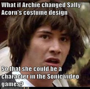 What if Archie changed Sally Acorn's costume design  So that she could be a character in the Sonic video games?
