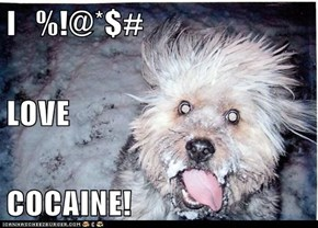 I   %!@*$# LOVE COCAINE!