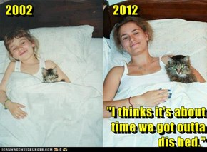 "2002                                2012  ""I thinks it's about                                                  time we got outta                                               dis bed."""