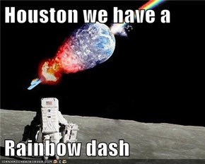 Houston we have a  Rainbow dash