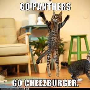 GO PANTHERS  GO CHEEZBURGER.