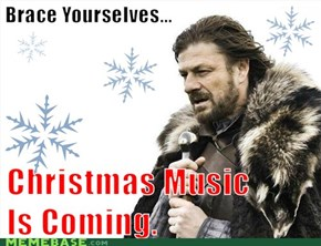 Brace Yourselves... Christmas Music Is Coming