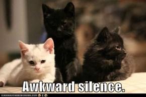 Awkward silence.