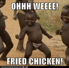 OHHH WEEEE!  FRIED CHICKEN!