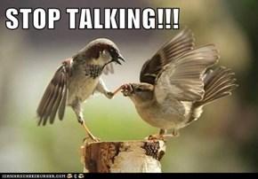 STOP TALKING!!!