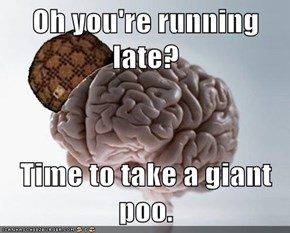 Oh you're running late?