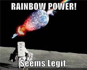 RAINBOW POWER!  Seems Legit.