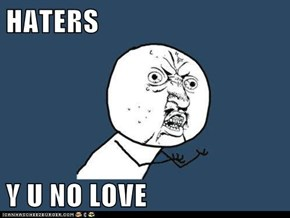 HATERS  Y U NO LOVE