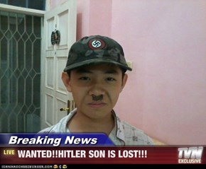 Breaking News - WANTED!!HITLER SON IS LOST!!!
