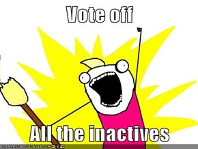 Vote off  All the inactives