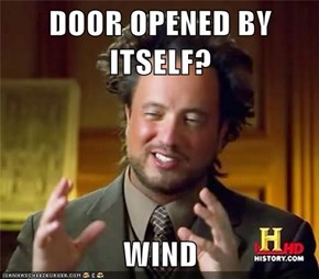 DOOR OPENED BY ITSELF?  WIND