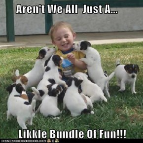 Aren't We All  Just A...         Likkle Bundle Of Fun!!!