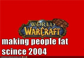 making people fat scince 2004