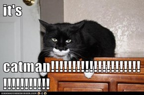 it's  catman!!!!!!!!!!!!!!!!!!!!!!!!!!!!!!!!