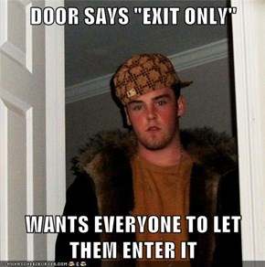 "DOOR SAYS ""EXIT ONLY""  WANTS EVERYONE TO LET THEM ENTER IT"