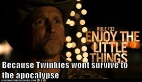 Because Twinkies wont survive to the apocalypse