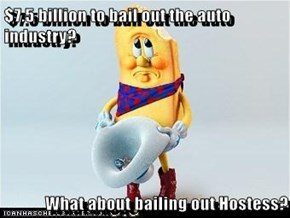$7.5 billion to bail out the auto industry?  What about bailing out Hostess?