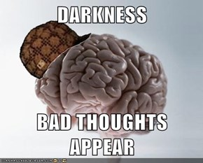 DARKNESS  BAD THOUGHTS APPEAR