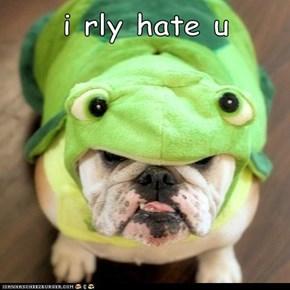 i rly hate u