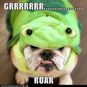 GRRRRRRR......................  ROAR