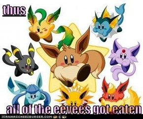 thus  all of the eevees got eaten