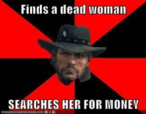 Finds a dead woman  SEARCHES HER FOR MONEY